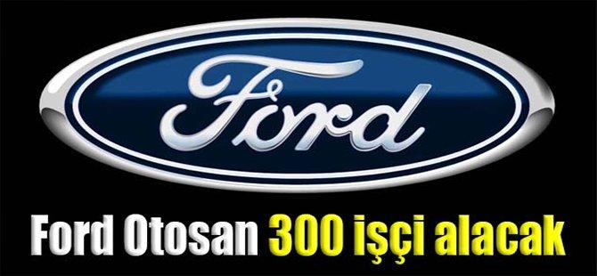 Ford Otosan 300 işçi alacak