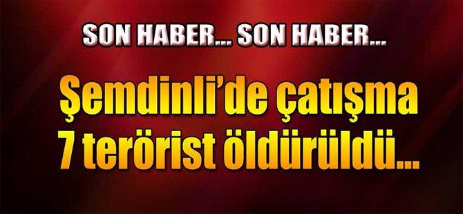 Şemdinli'de çatışma! 7 terörist öldürüldü