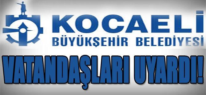 Kocaeli Büyükşehir Belediyesi Vatandaşları Uyardı!