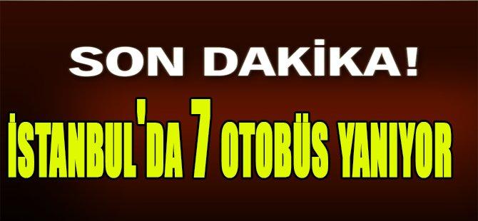 istanbul'da 7 otobüs yanıyor