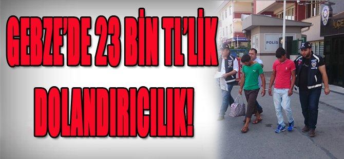 Gebze'de 23 Bin TL'lik Dolandırıcılık!