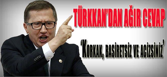 Türkkan'dan Ağır Cevap...