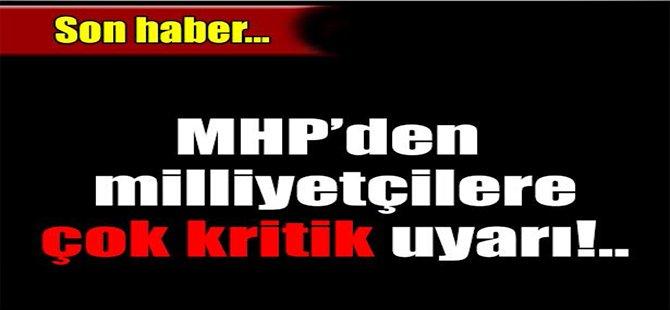 MHP'den milliyetçilere flaş uyarı!