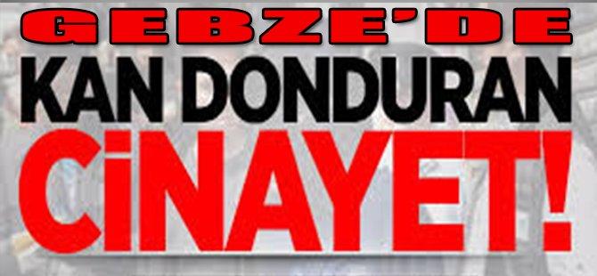 Gebze'de Kan Donduran Cinayet!