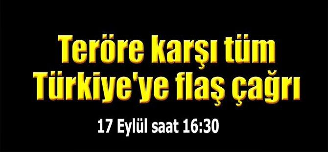 Teröre karşı tüm Türkiye'ye flaş çağrı
