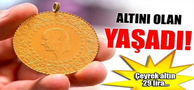 Altını olan yaşadı! Çeyrek altın 29 lira...