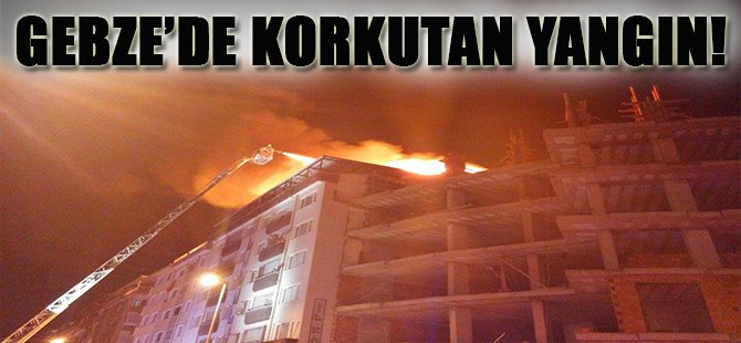 Gebze'de Korkutan Yangın!