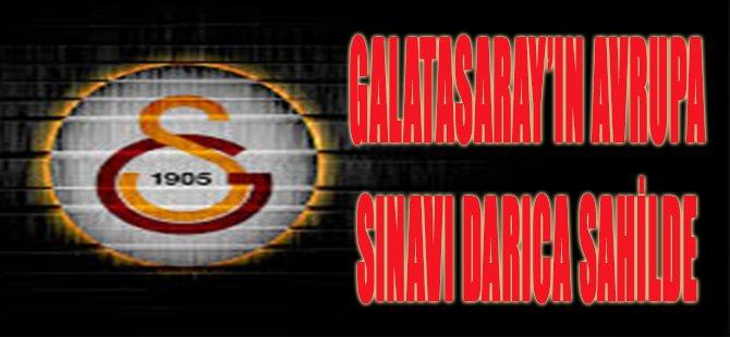 GALATASARAY'IN AVRUPA SINAVI DARICA SAHİLDE