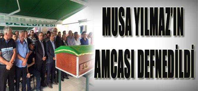 MUSA YILMAZ'IN AMCASI DEFNEDİLDİ
