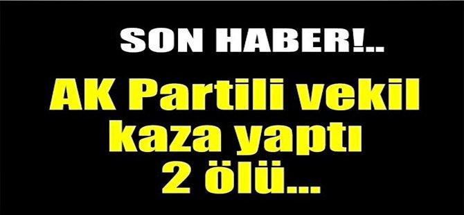AK Partili vekil kaza yaptı: 2 ölü, 4 yaralı