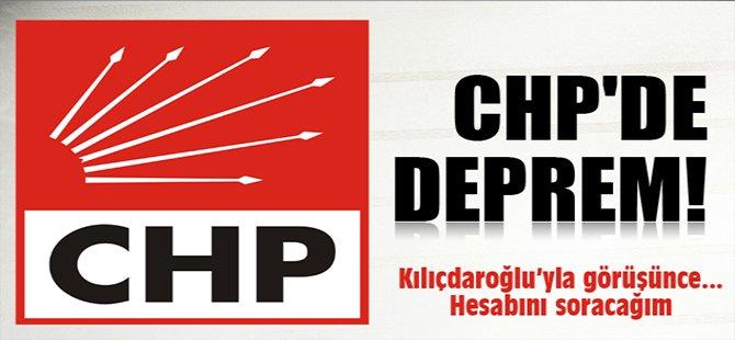 CHP'de deprem! Hesabını soracağım