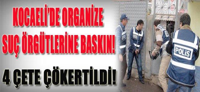 Kocaeli'de Organize Suç Örgütlerine Baskın!