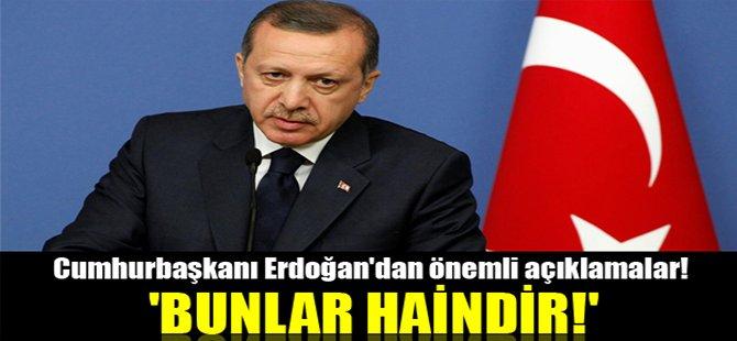 Erdoğan'dan önemli açıklamalar! 'Bunlar haindir!'