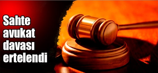 Sahte avukat davası ertelendi