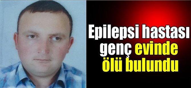 Epilepsi hastası genç evinde ölü bulundu