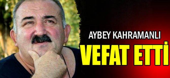 Aybey Kahramanlı vefat etti