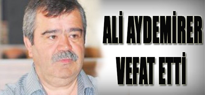 Ali Aydemirer Vefat Etti