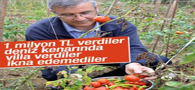Doğa sevgisi uğruna 1 milyon lira ve villayı reddetti