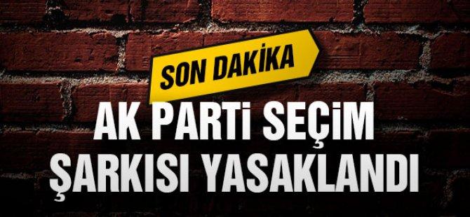 Ak Parti'nin Seçim Şarkısı Yasaklandı