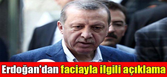 Erdoğan'dan faciayla ilgili açıklama