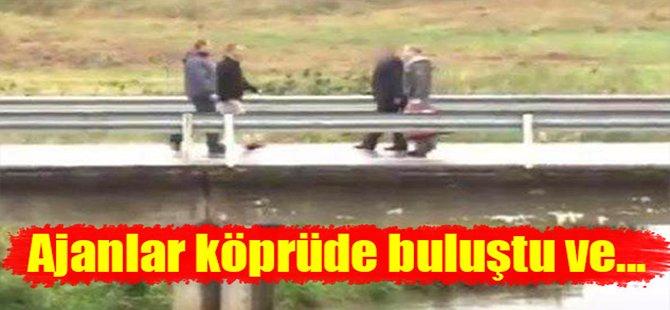 Ajanlar köprüde buluştu ve...