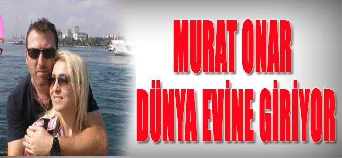 Murat Onar Dünya Evine Giriyor