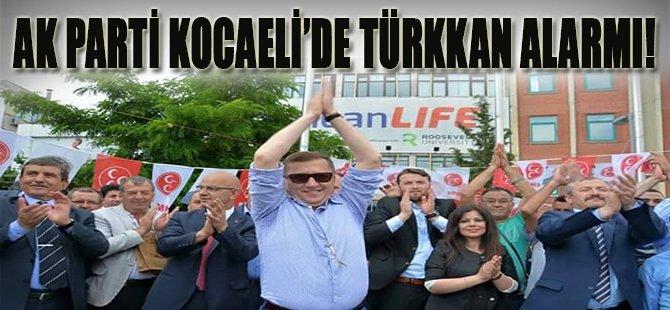 Ak Parti Kocaeli'de Türkkan Alarmı!