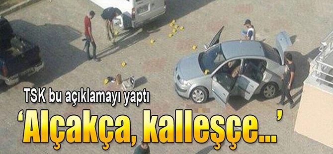 TSK'dan Açıklama; Alçakça, Kalleşçe