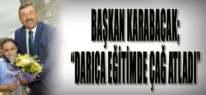 """Başkan Karabacak; """"Darıca Eğitimde Çağ Atladı"""""""
