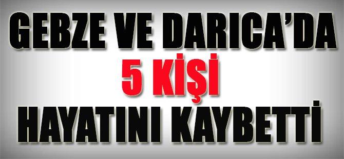 Gebze ve Darıca'da 5 Kişi Hayatını Kaybetti