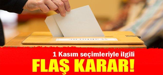 1 Kasım seçimleriyle ilgili flaş karar!
