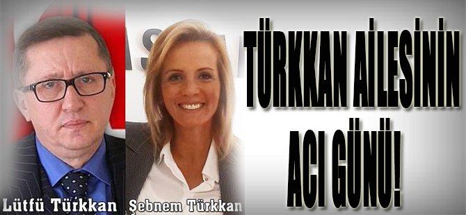 Türkkan Ailesinin Acı Günü!