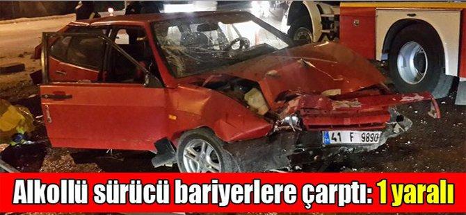 Alkollü sürücü bariyerlere çarptı: 1 yaralı