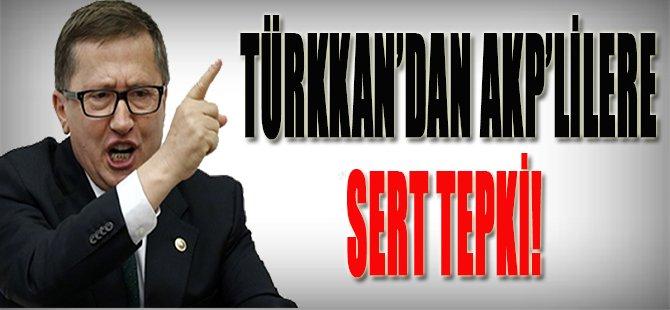 Türkkan'dan AKP'lilere Sert Tepki!