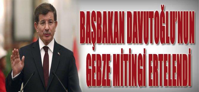 Başbakan Davutoğlu'nun Gebze Mitingi Ertelendi