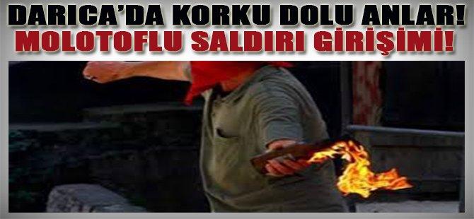 Darıca'da Korku Dolu Anlar!Molotoflu Saldırı Girşimi!