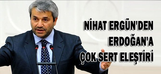Ergün'den Erdoğan'a çok sert eleştiri