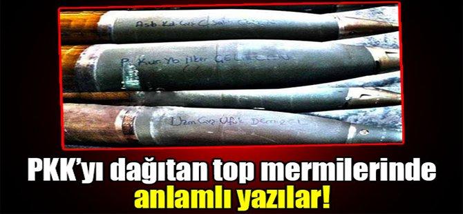 PKK'yı dağıtan top mermilerinde anlamlı yazılar!