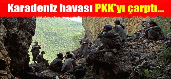 Karadeniz havası PKK'yı çarptı...