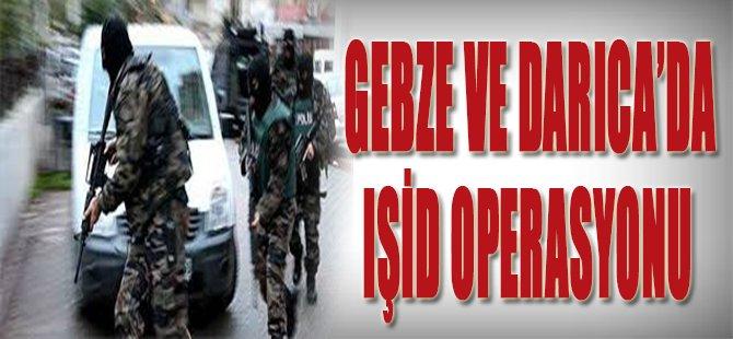 Gebze ve Darıca'da IŞİD Operasyonu