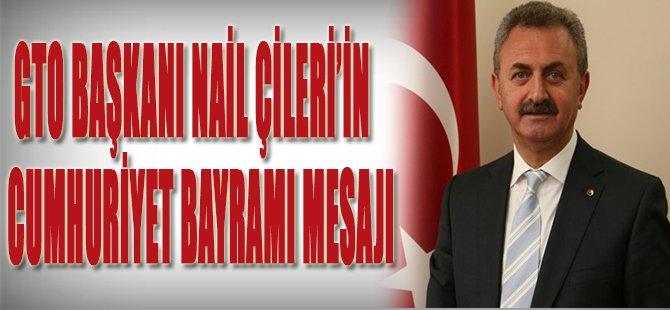 GTO Başkanı Nail Çiler'in Cumhuriyet Bayramı Mesajı