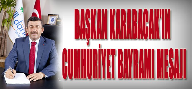Başkan Karabacak'ın Cumhuriyet Bayramı Mesajı