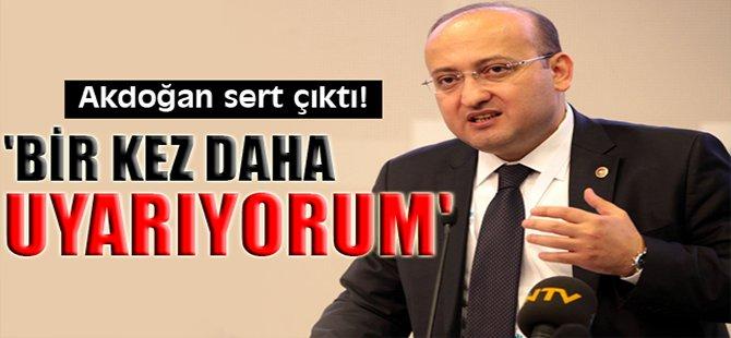 Akdoğan sert çıktı! 'Bir kez daha uyarıyorum'