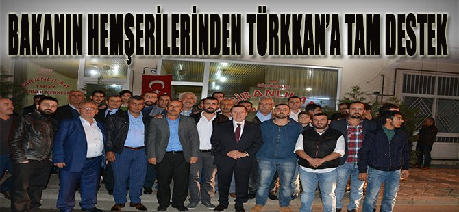 Bakanın Hemşerilerinden Türkkan'a Tam Destek