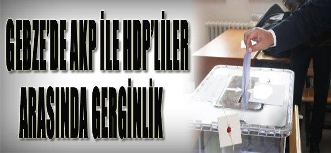 Gebze'deAKP ile HDP'liler Arasında Gerginlik