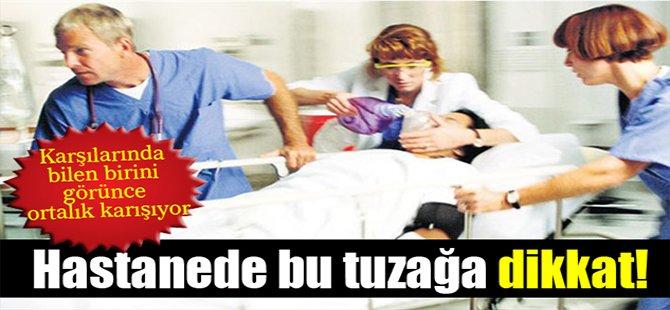 Hastanede bu tuzağa dikkat!