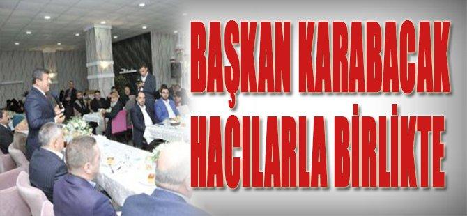 Başkan Karabacak Hacılarla Birlikte