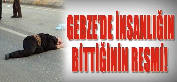 Gebze'de İnsanlığın Bittiğinin Resmi!