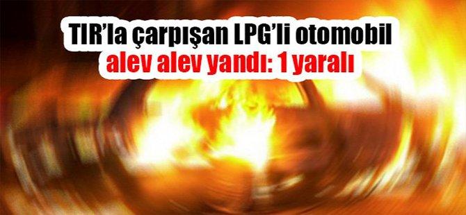 TIR'la çarpışan LPG'li otomobil alev alev yandı