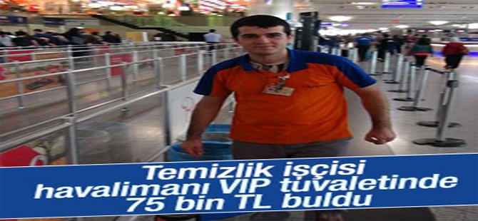 Temizlik işçisi tuvalette75 bin TL buldu
